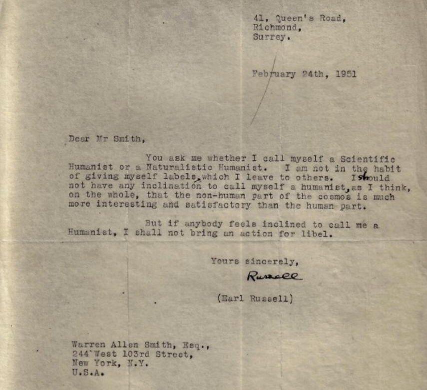 Image: Original letter to Smith. Found in the Houghton Library, Harvard University. In 1951, when asked specifically about humanism by Warren Allen Smith (American gay rights activist, writer and humanist) Bertrand Russell sent this letter. Smith was one of the signatories of the 1973 Humanist Manifesto II as well as the Humanist Manifesto III in 2003. / Bertrand Russell's Facebook page